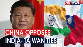 China Opposes India's Move To Talk Trade With Taiwan, Says India Should Adhere To 'One- China Idea'