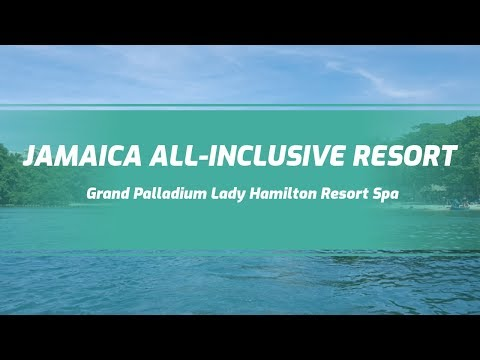 Jamaica All Inclusive Resort Experiences: Grand Palladium Lady Hamilton Resort & Spa