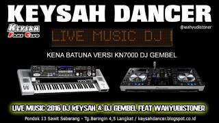 KENA BATUNA [ KARO ] VERSI KN7000 BY DJ GEMBEL - KEYSAH DANCER