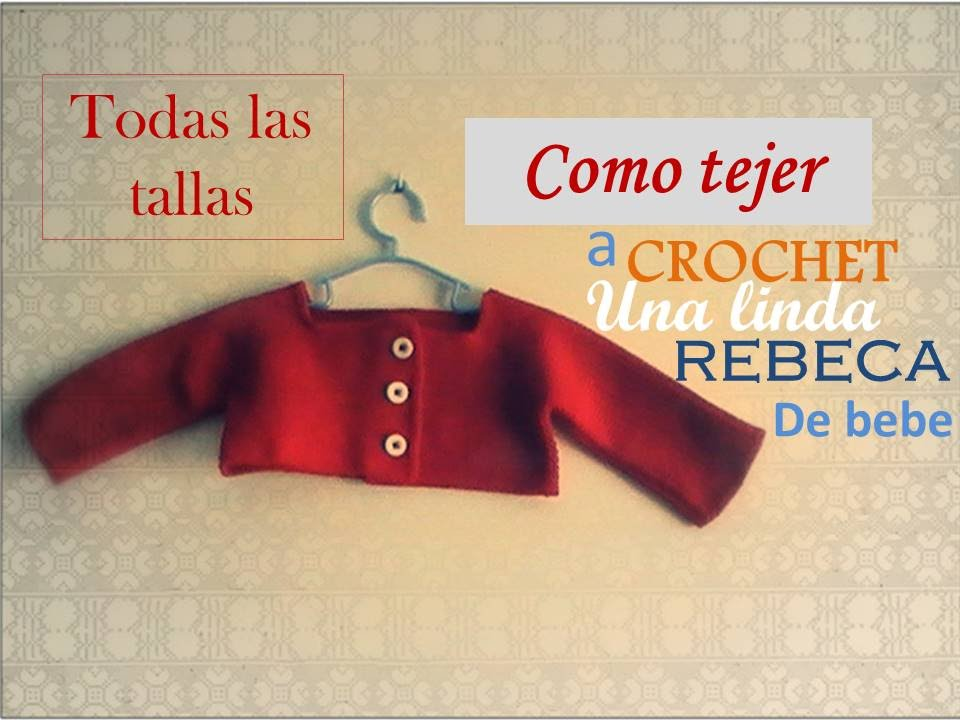 Como tejer a CROCHET una rebeca de bebe TODAS LAS TALLAS (diestro ...