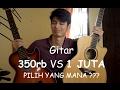 Gitar 350rb vs 1 JUTA !!! (PILIH YANG MANA ???)