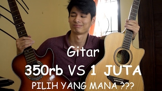Repeat youtube video Gitar 350rb vs 1 JUTA !!! (PILIH YANG MANA ???)
