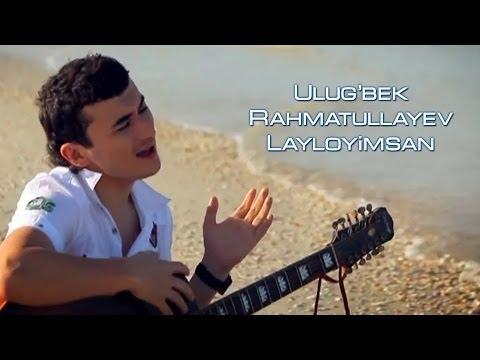 Ulug'bek Rahmatullayev - Layloyimsan (Official video)