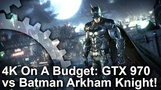 [4K On A Budget] GTX 970 vs Batman Arkham Knight! Arkham Asylum/ City/ Origins!