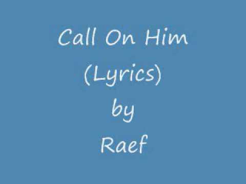 Call On Him Lyrics by Raef
