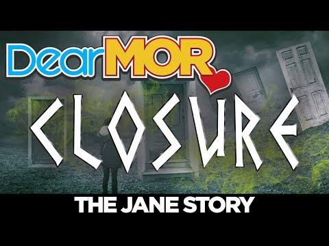 "#DearMOR: ""Closure"" The Jane Story 04-29-18"