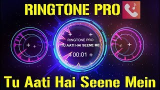 Tu Aati Hai Seene Mein Romantic Ringtone for Mobile || RINGTONE PRO || Free Ringtone