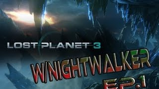 Lost Planet 3 w/NightWalker Ep.1 Fire plant
