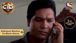 Your Favorite Character | Abhijeet Wishes To Work Alone | CID (सीआईडी) | Full Episode