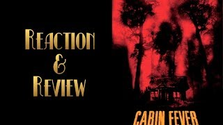Reaction & Review | Cabin Fever