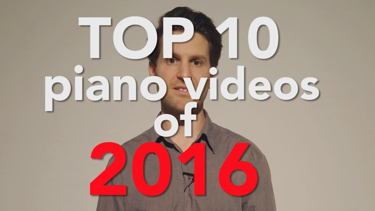 Download My TOP 10 Piano Videos of 2016