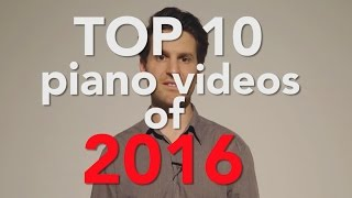 My TOP 10 Piano Videos of 2016