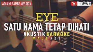 satu nama tetap dihati - EYE (akustik karaoke) adlani rambe version | male key