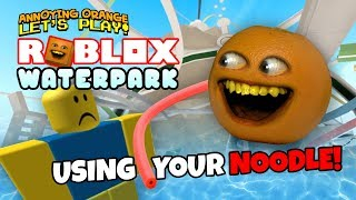 Roblox: Waterpark - USING YOUR NOODLE! [Annoying Orange Plays]