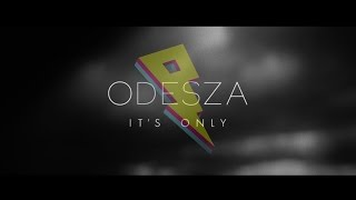 ODESZA - It's Only (feat. Zyra)  [Official Music Video]