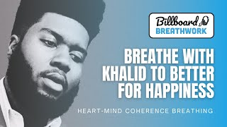 Breathe With Khalid To Better For Happiness