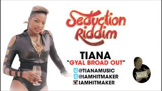 Tiana Gyal Broad Out - Seduction Riddim - HitMakerMuzik