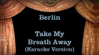 Berlin - Take My Breath Away Lyrics (Karaoke Version)