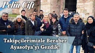 Takipçilerimizle Beraber Ayasofya'yı Gezdik - Pelin Çift - Erhan Altunay