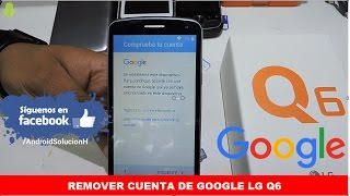 Como Quitar Cuenta de Google Anti-Robo LG Q6 Remover cuenta LG-X220G