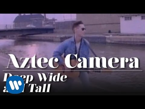 Aztec Camera - Deep Wide and Tall (OFFICIAL MUSIC VIDEO)