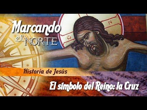 El símbolo del Reino: la Cruz - Historia de Jesús