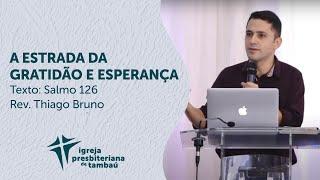 A estrada da gratidão e esperança - Sl 126 | Thiago Bruno | IPTambaú | 12/07/2020