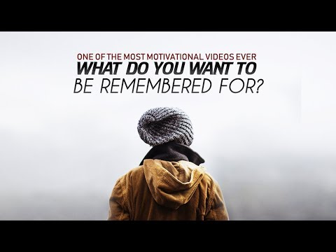 What Do YOU Want To Be Remembered For - Best Motivational Videos Compilation 2017