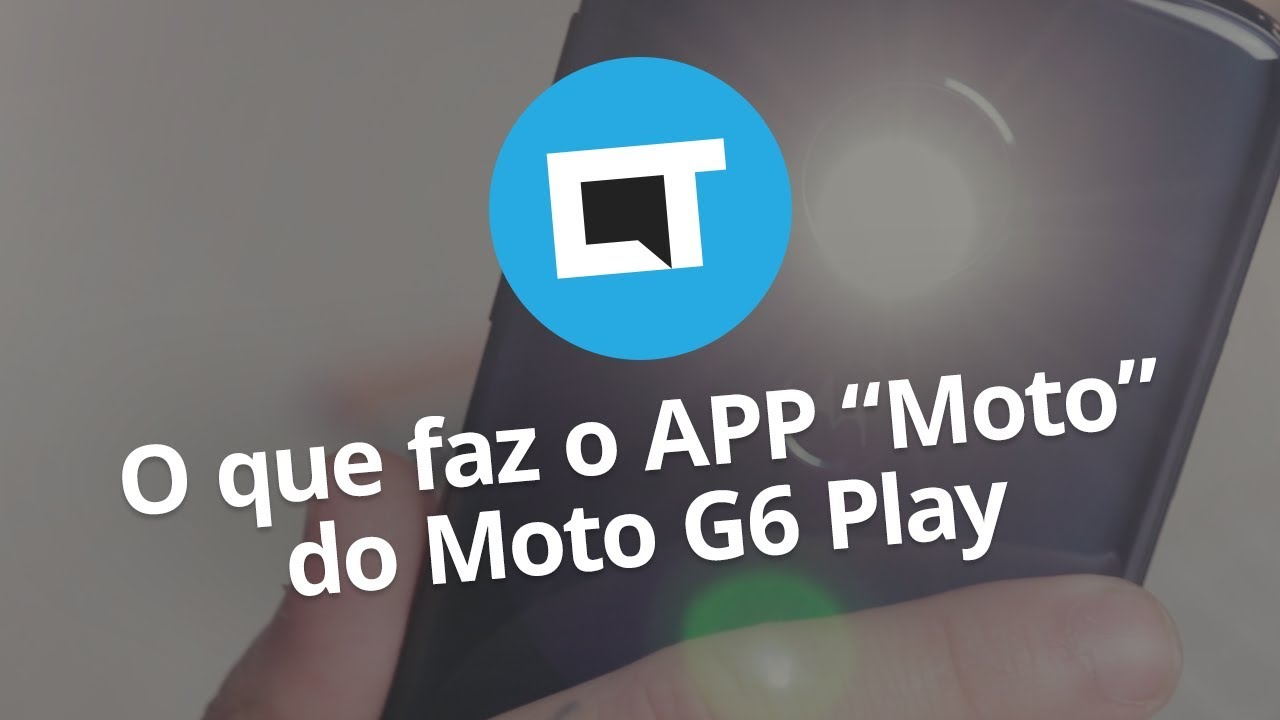 """O que faz o app """"Moto"""" do Moto G6 Play? - Vídeos - Canaltech"""
