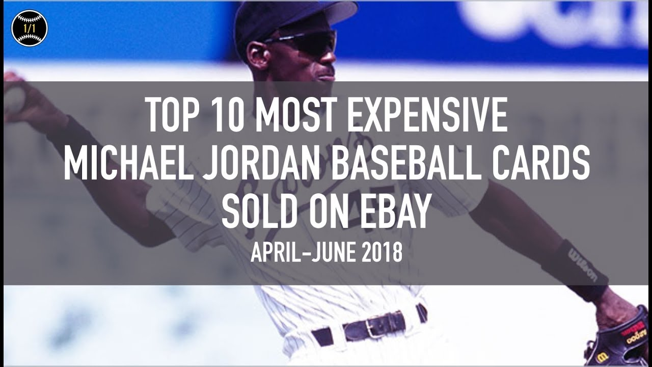 Top 10 Most Expensive Michael Jordan Baseball Cards Sold On Ebay April June 2018