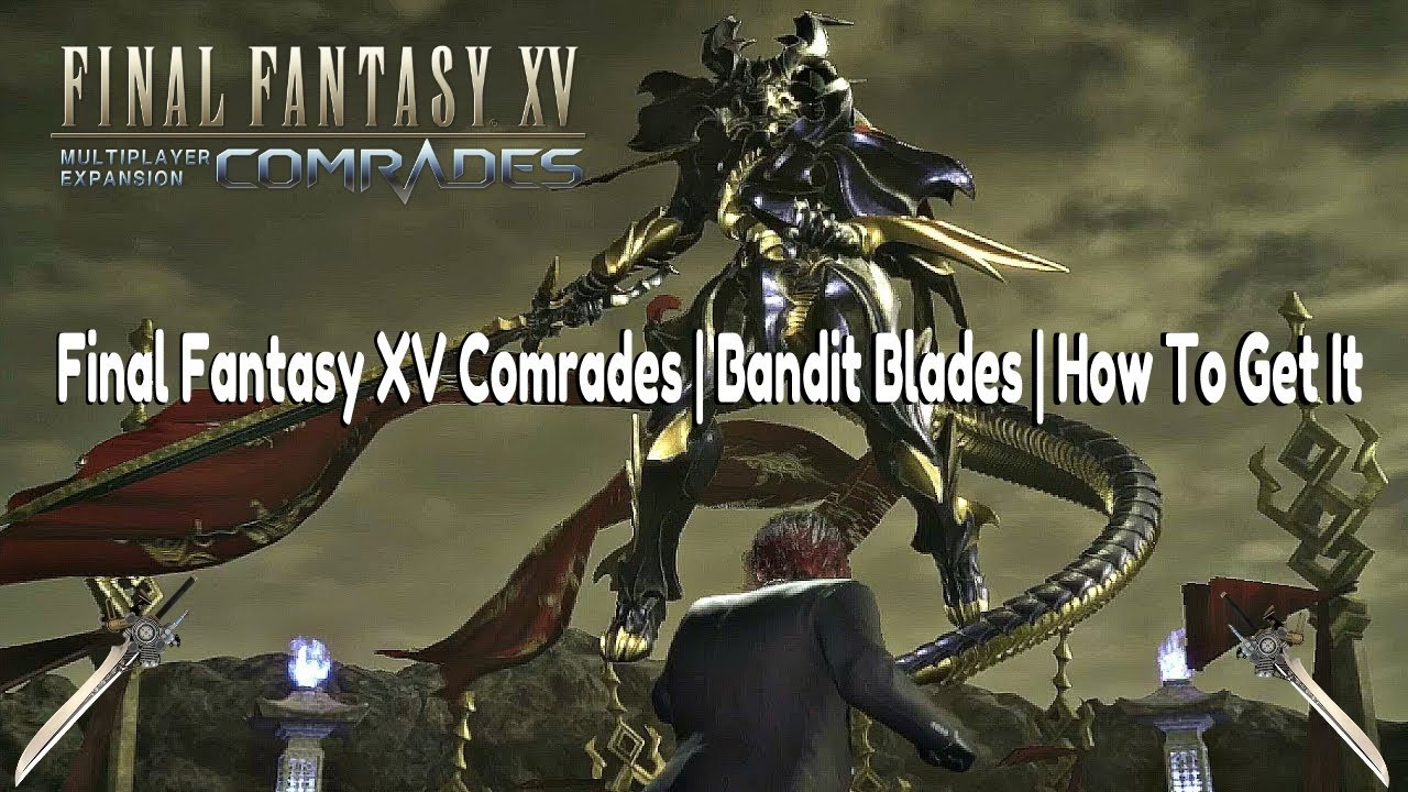 Final Fantasy XV Comrades | Bandit's Blades | How To Get It