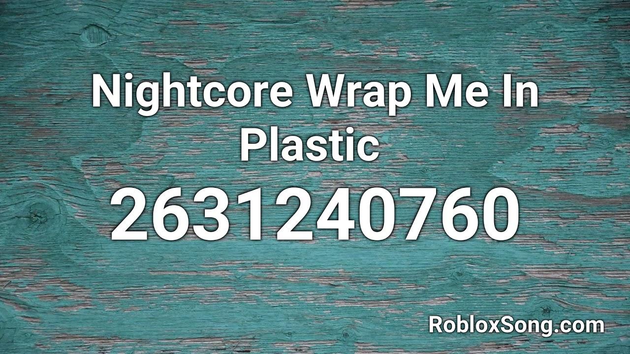 Nightcore Wrap Me In Plastic Roblox Id Roblox Music Code Youtube