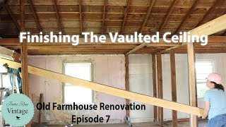 Old Farmhouse Renovation Vaulting The Ceiling | Episode 7
