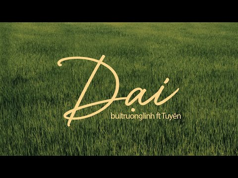 Download Dại (Official Music Video) / buitruonglinh ft Tuyên
