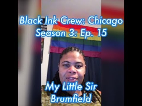 (REVIEW) Black Ink Crew: Chicago | Season 3: Ep. 15 | My Little Sir Brumfield (RECAP)
