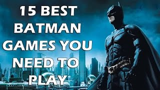 15 BEST Batman Games You ABSOLUTELY NEED To Play