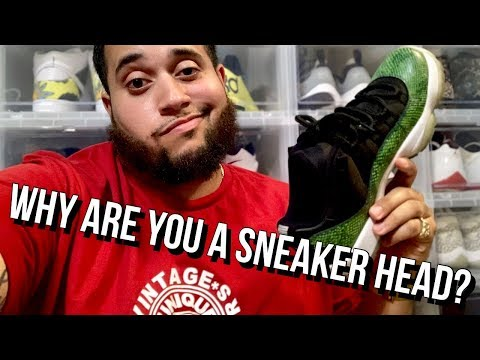 Why are you a Sneaker head?
