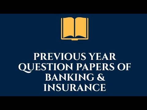 PREVIOUS YEAR QUESTION PAPERS OF BANKING & INSURANCE