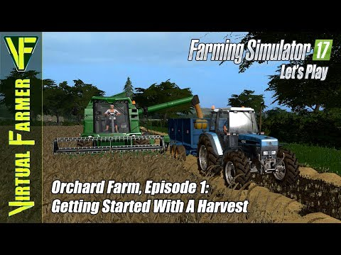 Let's Play Farming Simulator 17 - Orchard Farm, Episode 1: Getting Started With A Harvest