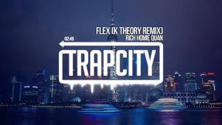Rich Homie Quan - Flex (K Theory Remix)
