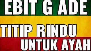 Download Lagu Ebit G Ade - Titip rindu buat ayah Reggae version lirik mp3