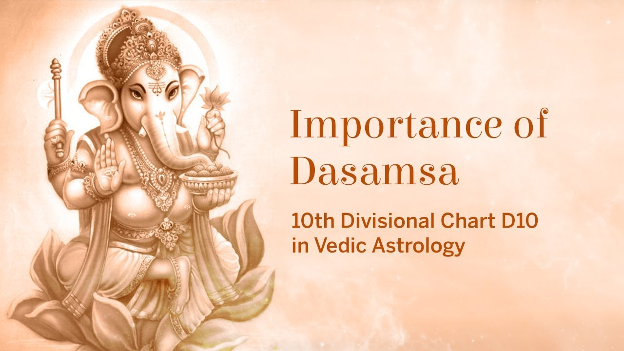 Importance of Dasamsa (10th Divisional Chart D10) in Vedic Astrology