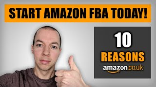 10 x Reasons to Start Selling on Amazon | Make Money Online with Amazon FBA in 2020