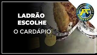 LADRÃO ESCOLHE O CARDÁPIO