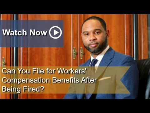 Can You File for Workers' Compensation Benefits After Being Fired? |  Workers' Compensation Attorney