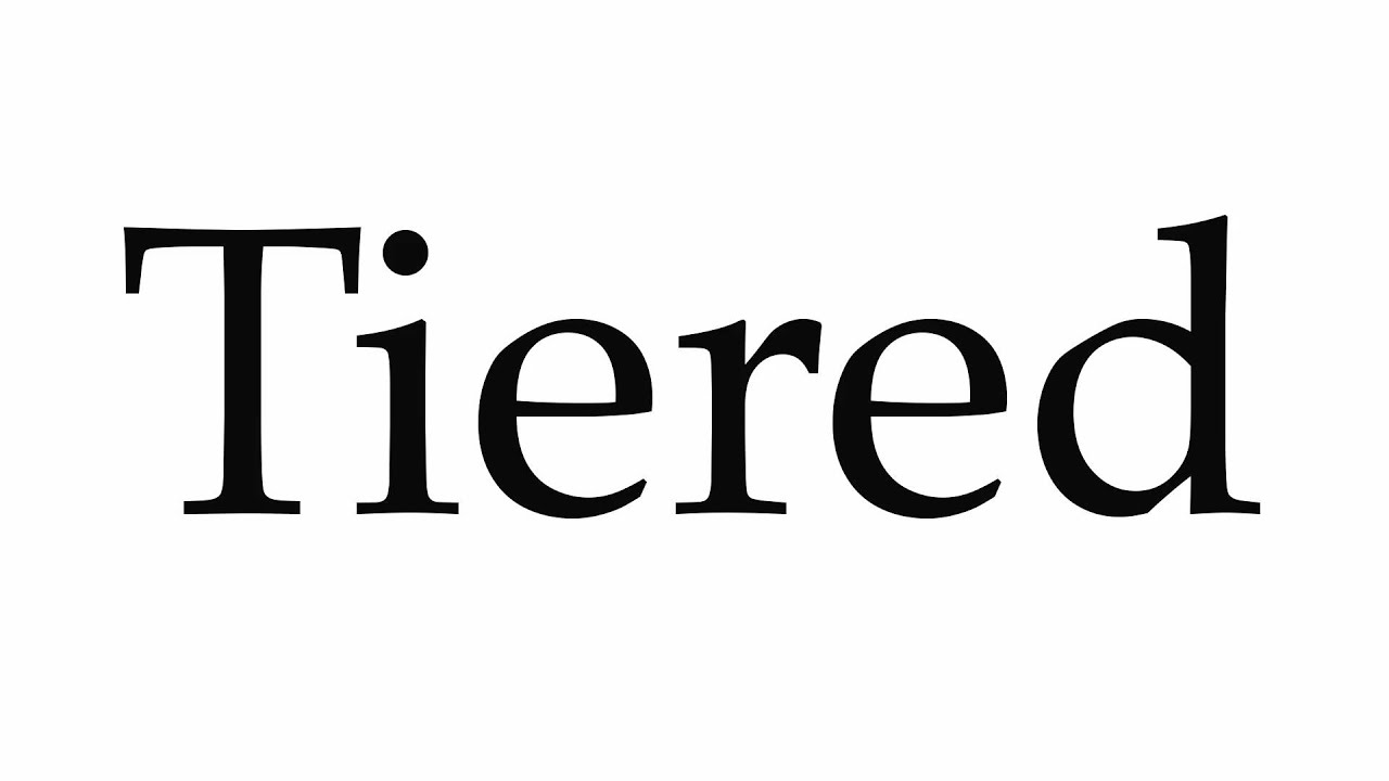 How to Pronounce Tiered