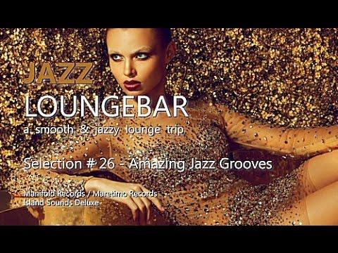 Jazz Loungebar - Selection #26 Amazing Jazz Grooves, HD, 2018, Smooth Lounge Music