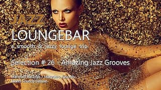 Jazz Loungebar - Selection #26 Amazing Jazz Grooves, HD, 2018, Smooth Lounge Music
