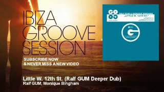 Ralf GUM, Monique Bingham - Little W. 12th St. - Ralf GUM Deeper Dub - IbizaGrooveSession