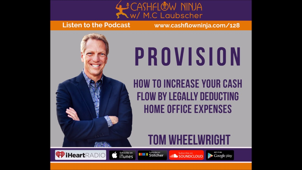 128: Tom Wheelwright: How To Increase Your Cash Flow By Legally Deducting Home Office Expenses